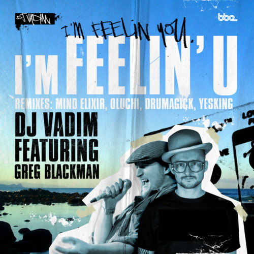 DJ Vadim feat Greg Blackman - I'm Feelin' U (Mindelixir remix)
