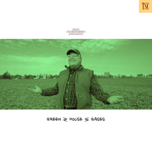 Greenhouse Gases - Aidan, Das Muhammad, and JJ Singleton
