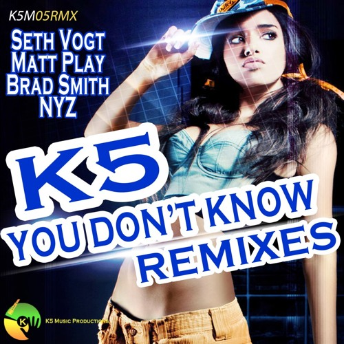 """K5 feat. Steve Owner """"You Don't Know"""" (Seth Vogt Remix) - Available now on Beatport!"""