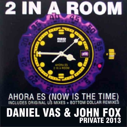2 In A Room (Ahora es) - Daniel Vas & John Fox (Private Mix 2013) - PREVIEW