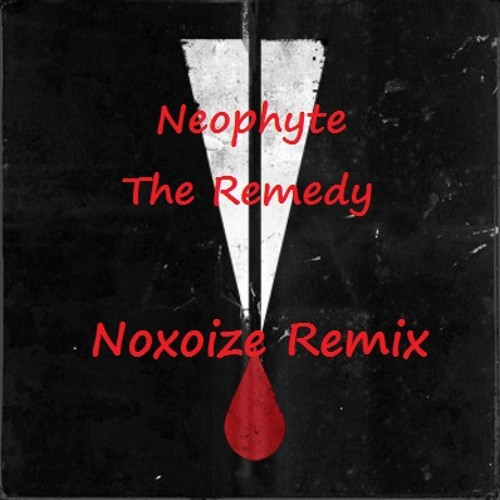 Neophyte - The Remedy (Noxoize Remix)