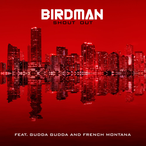 "Birdman ""Shoutout"" (ft Gudda Gudda & French Montana)"