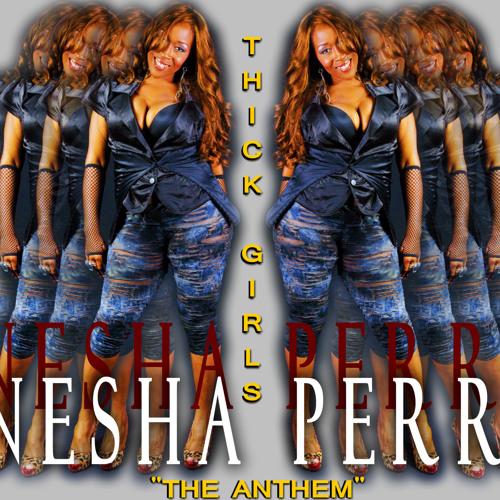 Thick Girls Nesha Perri neshaperri@gmail.com