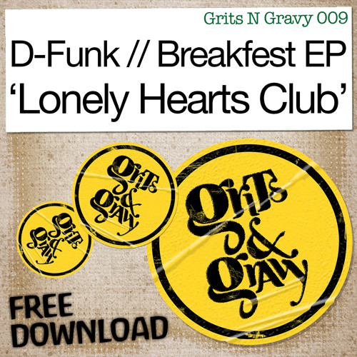 D-Funk… 'Lonely Hearts Club' [Grits N Gravy//Breakfest EP] ***FREE DOWNLOAD***