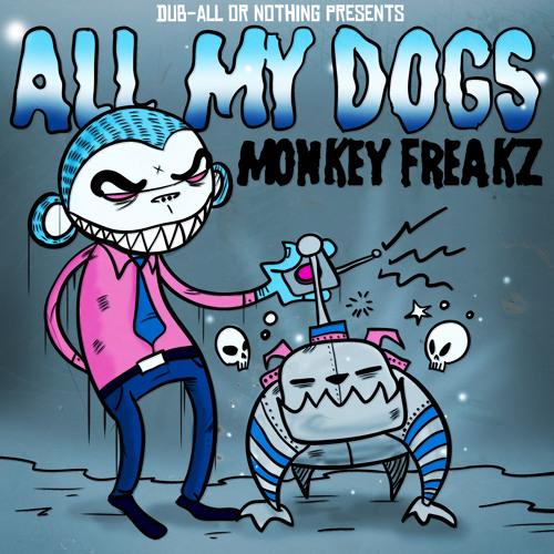 All My Dogs by Monkey Freakz