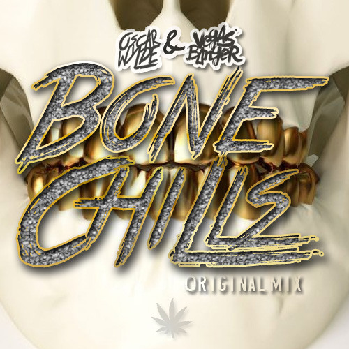 OSCAR WYLDE & VEGASBANGER-BONE CHILLS (ORIGINAL ƬṞΔƤ) ***FREE DOWNLOAD***