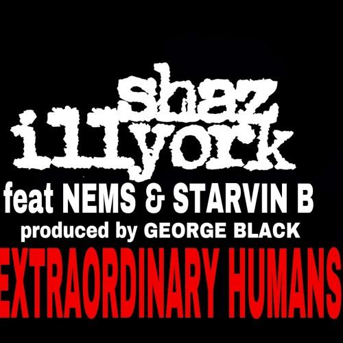 SHAZ ILLYORK Extraordinary Humans (feat. Starvin B & NEMS)