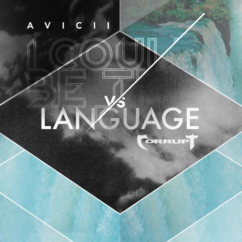 I Could Be The Language (Corrupt Mashup - Porter Robinson x Avicii & Nicky Romero)