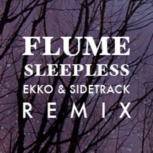 Flume - Sleepless (Ekko & Sidetrack Remix) ~ FREE DOWNLOAD ~