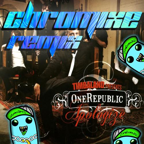One Republic - Apologize (Chromixe Remix)