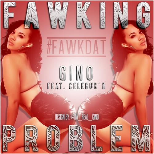 """Fawking Problem"" - Gino feat. Celebur'D"