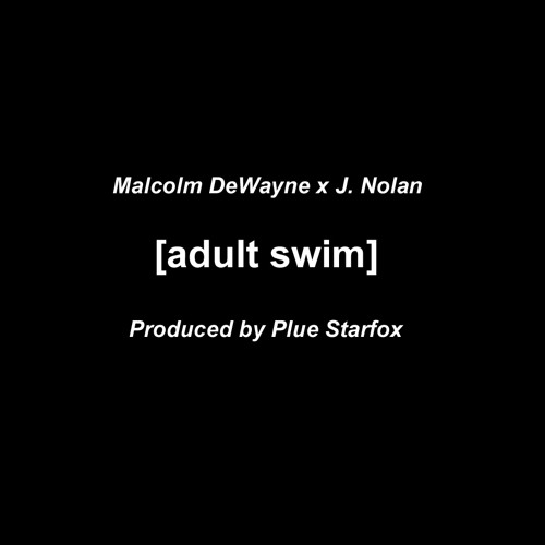 Adult Swim feat. J. Nolan (Produced by Plue Starfox)