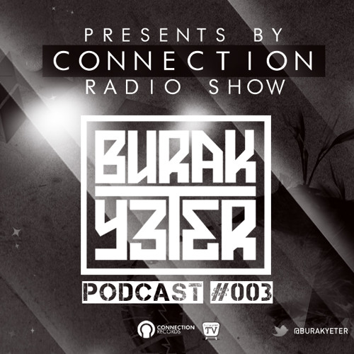 Burak Yeter - Connection Radio Show Podcast #003