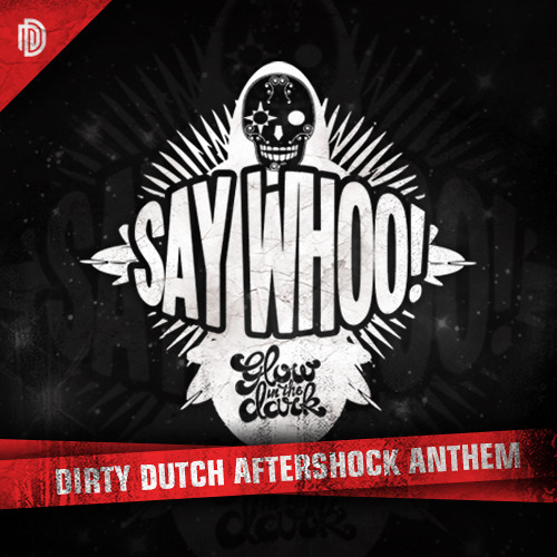 GLOWINTHEDARK - Say Whoo! (Radio edit) [Official Dirty Dutch Aftershock Anthem 2013]