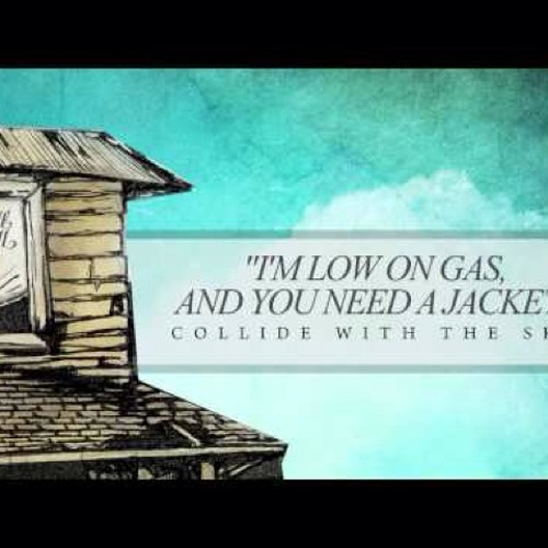 Im low on gas and you need a jacket - pierce the veil
