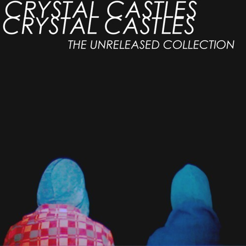Crystal Castles - Yes No ( The Unreleased Collection)