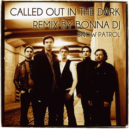 Called Out In the Dark (Snow Patrol) remixed by Bonna DJ (Thirty Elephants)
