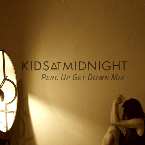 Kids At Midnight - Perc Up Get Down Mix (FREE DOWNLOAD)
