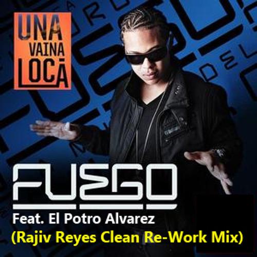 Fuego Feat. El Potro Alvarez - Una Vaina Loca (Rajiv Reyes Clean Re-Work Mix)
