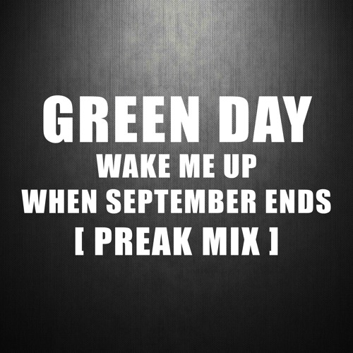Green Day -  Wake Me Up When September Ends (Preak Mix) - Preview