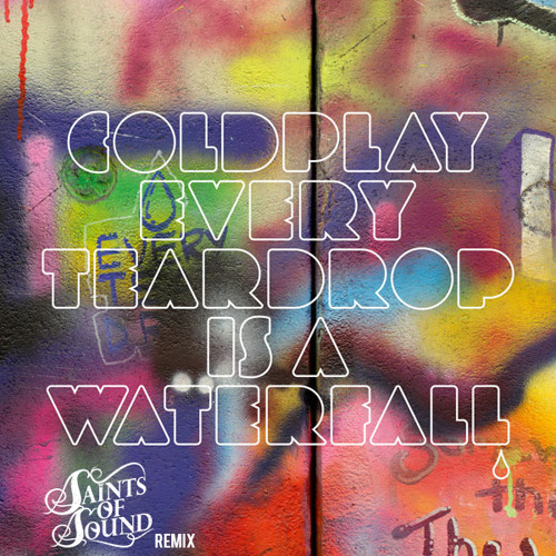 Coldplay - Every Teardrop Is A Waterfall (SaintsOfSound Remix) FREE DOWNLOAD