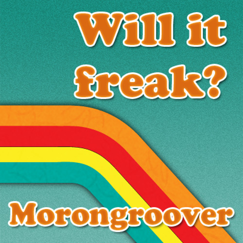 Morongroover - Will it Freak (FREE DL)