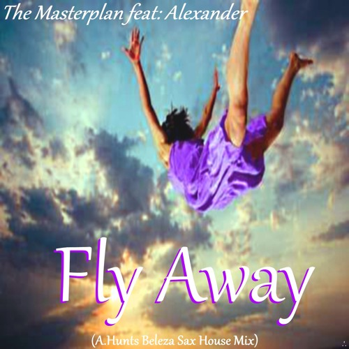 The Masterplan feat: Alexander - Fly Away (A.Hunts Beleza Sax House Mix)