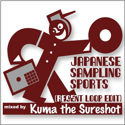 『Japanese Sampling Sports[recet loop edit]』mixed by Kuma the Sureshot