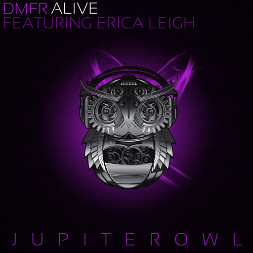 [JupiterOwl Records] DMFR - Alive (Featuring Erica Leigh) - Out NOW!