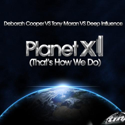 """""""Planet XL"""" - Tony Moran Feat. Deborah Cooper (Deep Influence / Tony Moran Epic Mix)"""
