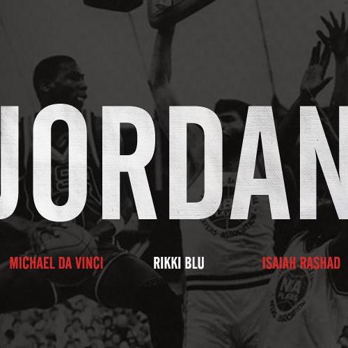 "Rikki Blu feat. Michael Da Vinci & Isaiah Rashad - ""Jordan"" [Prod. by Cody Jordan]"