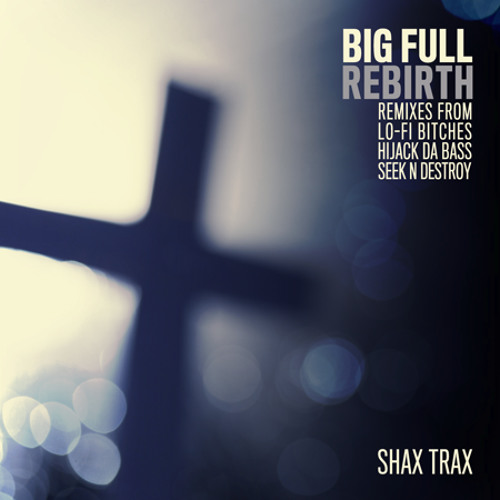 BiG FuLL - Rebirth (Lo-Fi Bitches Remix)-(Preview)-Soon on SHAX TRAX-March 4th.