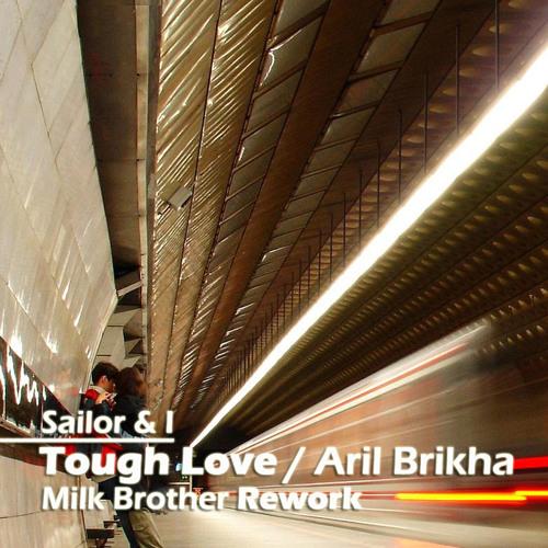 Sailor & I - Tough Love / Aril Brikha (Milk Brother Rework)