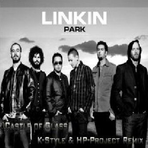 Linkin Park -  Castle of Glass (K-Style & HP-Project Remix)