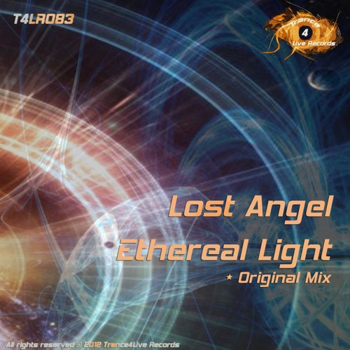 Lost Angel : Ethereal Light (Original Mix) Out Now on Beatport!! (Trance4Live Records)