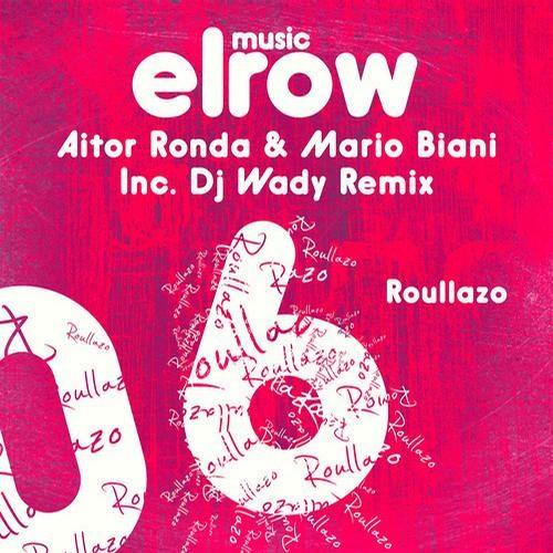 Roullazo (Original Mix)/ Aitor Ronda & Mario Biani/ Elrow Music 2013
