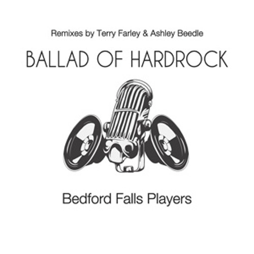 Bedford Falls Players - Ballad Of Hardrock (Terry Farley Original Mix)