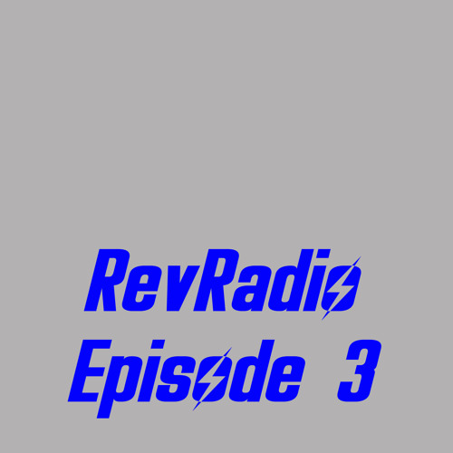 RevRadio Episode 3
