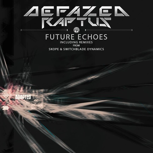 Defazed & Raptus - Future Echoes (OUT NOW on Adapted Records)