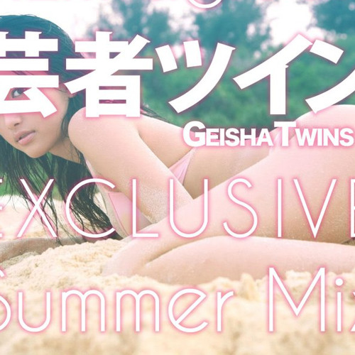 Geisha Twins - Exclusive Summer Mix