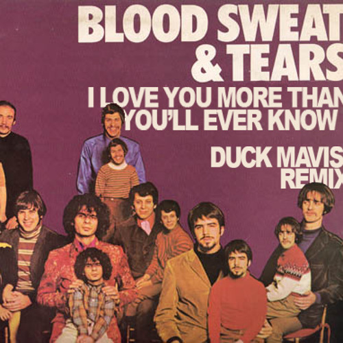 Blood, Sweat, & Tears - I Love You More Than You'll Ever Know (Duck Mavis Remix)