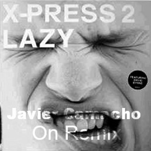 Lazy X-Press 2 (Javier Camacho On Remix)DEMO