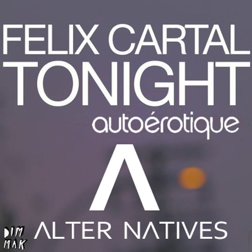 Felix Cartel & AutoErotique-Tonight(Alter Natives Bootleg)