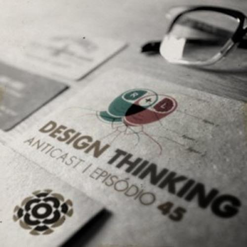 AntiCast 45 - Design Thinking