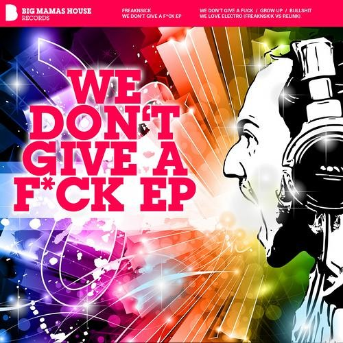 Freaknsick - we dont give a f*ck - grow up - we love electro (Relink) - bullshit .. OUT NOW