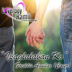 Ipaglalaban Ko - Freddie Aguilar [Cover by Loverboy Ramil]