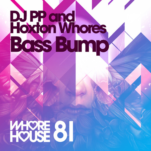 Hoxton Whores & DJ PP - Bass Bump (Original Mix) Whore House Recordings (Low Quality Promo Edit)