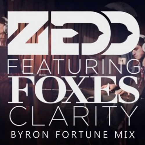 Zedd (ft. Foxes) - Clarity (Byron Fortune Mix)