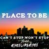 Can't Stop Won't Stop - Place to Be
