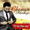 Gbenga Adenuga- E be like say